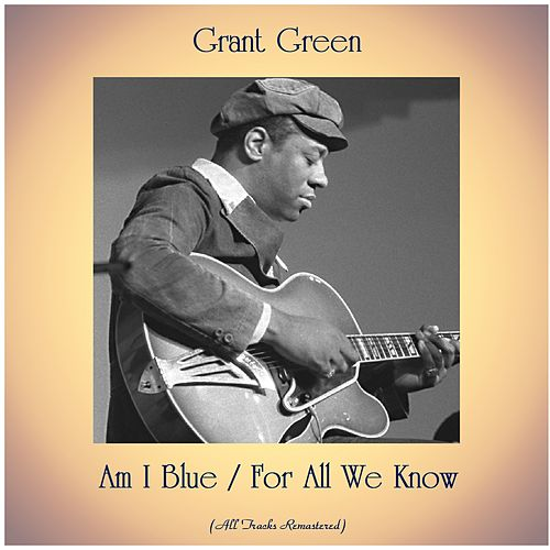 Am I Blue / For All We Know (Remastered 2020) van Grant Green