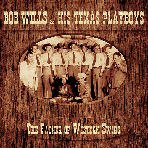The Father of Western Swing (Remastered) by Bob Wills & His Texas Playboys