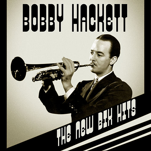 The New Bix Hits (Remastered) by Bobby Hackett
