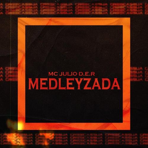 Medleyzada de MC Julio D.E R.