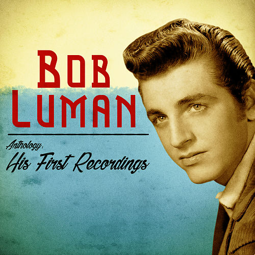 Anthology: His First Recordings (Remastered) de Bob Luman