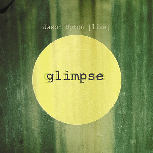 Glimpse (Live) by Jason Upton