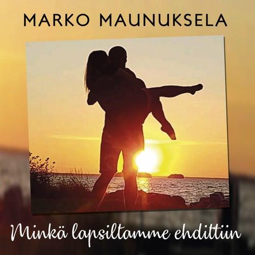 Minkä lapsiltamme ehdittiin by Marko Maunuksela