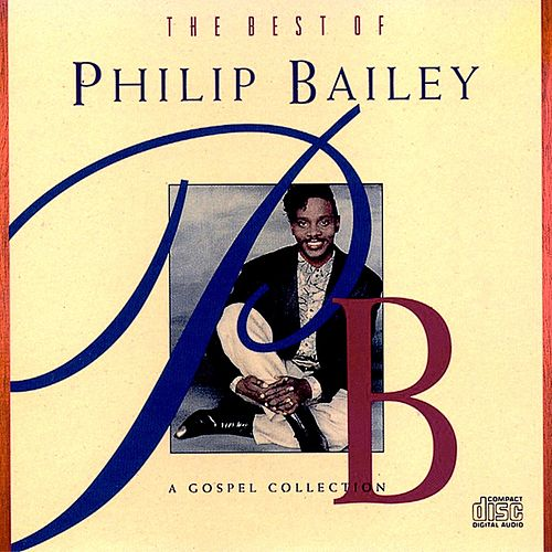 The Best Of Philip Bailey - A Gospel Collection de Philip Bailey
