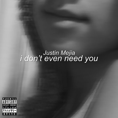 i don't even need you by Justin Mejia