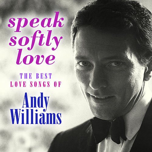 Speak Softly Love: The Best Love Songs of Andy Williams by Andy Williams