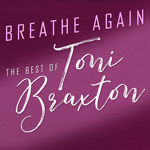 Breathe Again: The Best of Toni Braxton by Toni Braxton