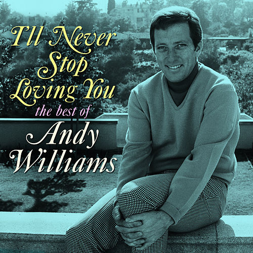 I'll Never Stop Loving You: The Best of Andy Williams by Andy Williams