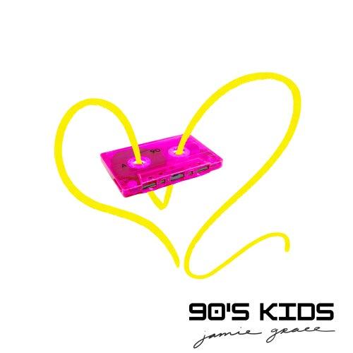 90's Kids by Jamie Grace