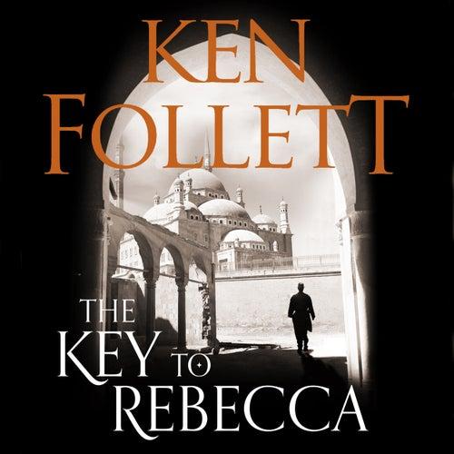 The Key to Rebecca (Unabridged) von Ken Follett