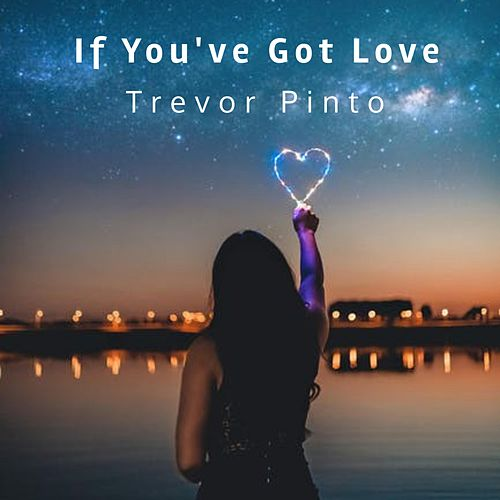If You've Got Love by Trevor Pinto