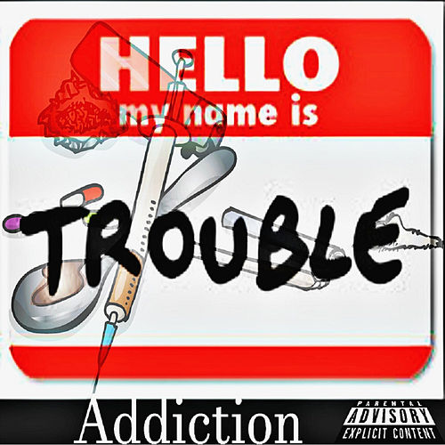 Addiction von Trouble