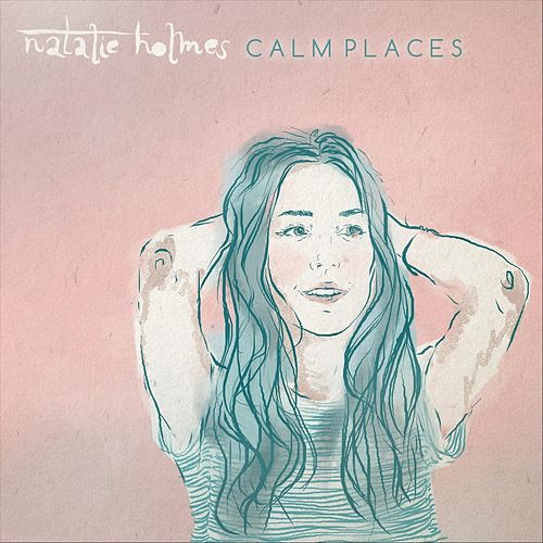 Calm Places by Natalie Holmes