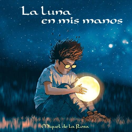 La Luna en Mis Manos von Miquel de la Rosa
