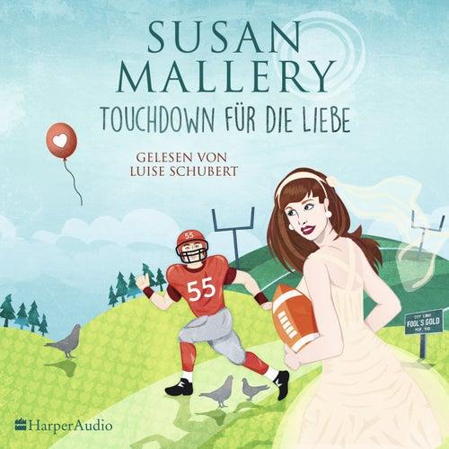 Touchdown für die Liebe (Fool's Gold 21) [Ungekürzt] von Susan Mallery
