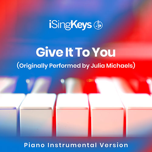 Give It To You (Originally Performed by Julia Michaels) (Piano Instrumental Version) von iSingKeys