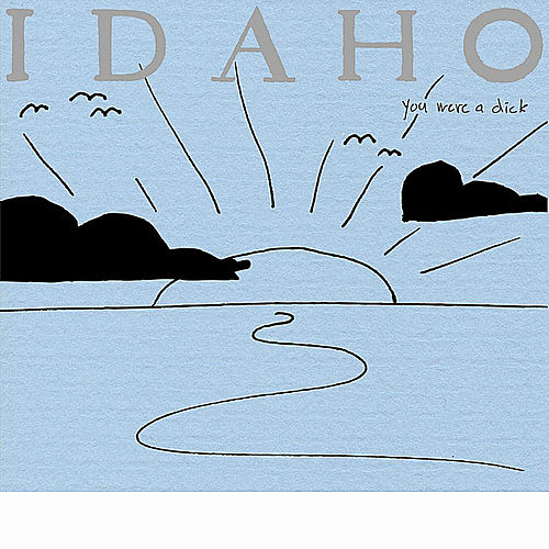 You Were a Dick by Idaho