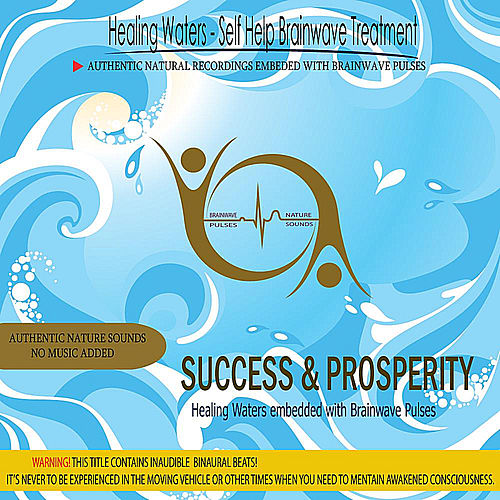 Success & Prosperity - Healing Waters embedded with Brainwave Pulses by Binaural Beats