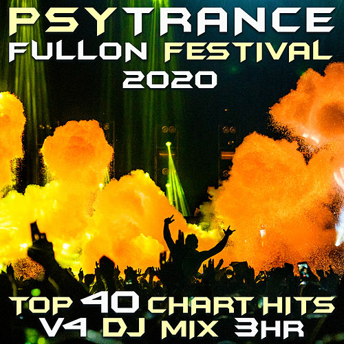 Psy Trance Fullon Festival 2020 Top 40 Chart Hits, Vol. 4 DJ Mix 3Hr by Goa Doc