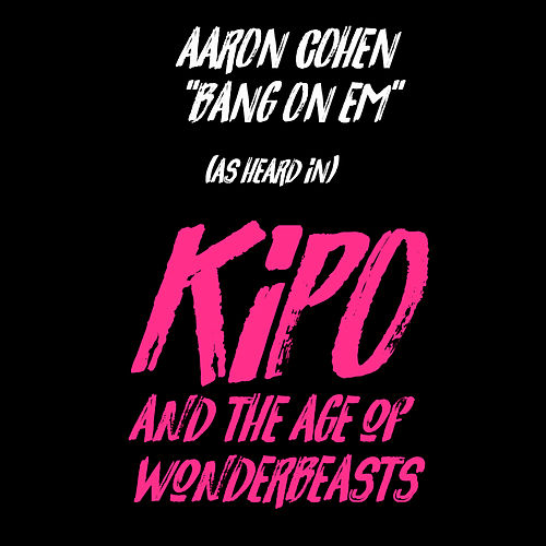 Bang On Em (As Heard In Kipo And The Age Of Wonderbeasts) de Aaron Cohen