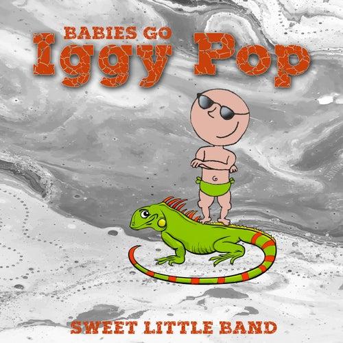Babies Go Iggy Pop by Sweet Little Band