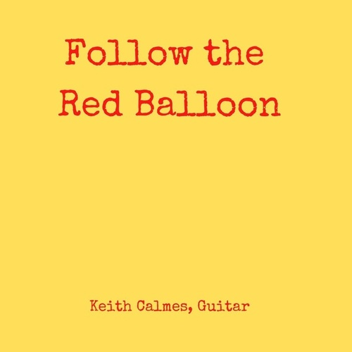 Follow the Red Balloon by Keith Calmes