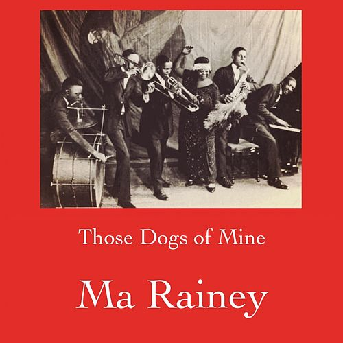 Those Dogs of Mine by Ma Rainey