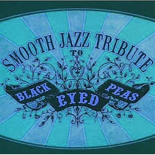 Smooth Jazz Tribute to the Black Eyed Peas (Bonus Track Edition) von Various Artists