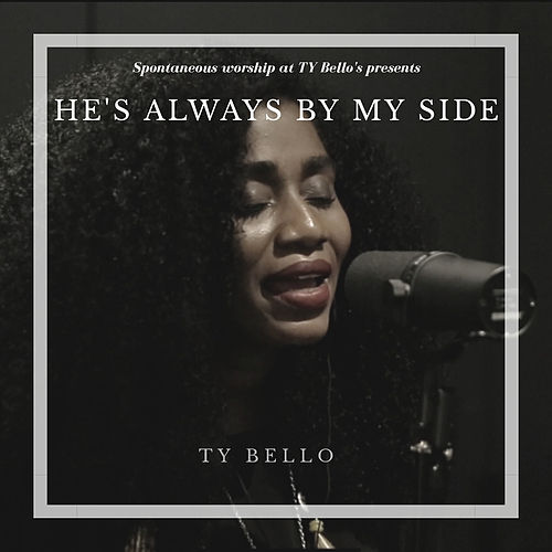 He's Always by My Side by Ty Bello