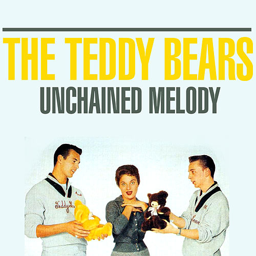 Unchained Melody by The Teddy Bears