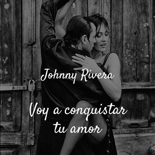 Voy a Conquistar Tu Amor by Johnny Rivera