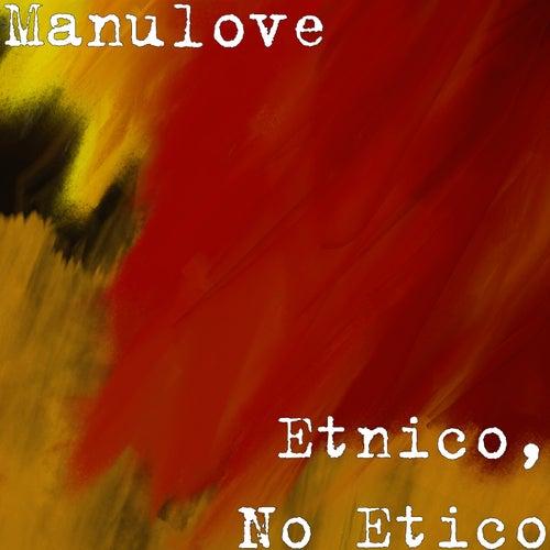 Etnico, No Etico de Manulove