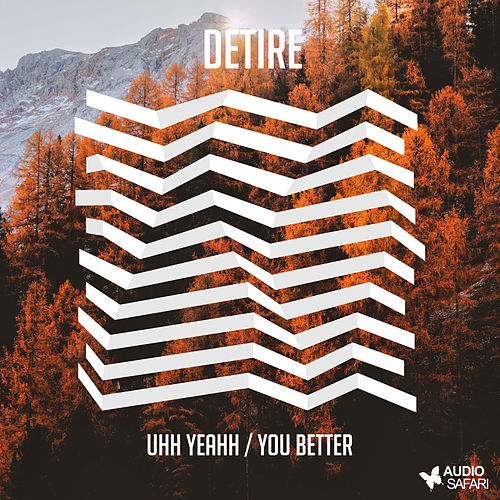 Uhh Yeahh / You Better by Detire