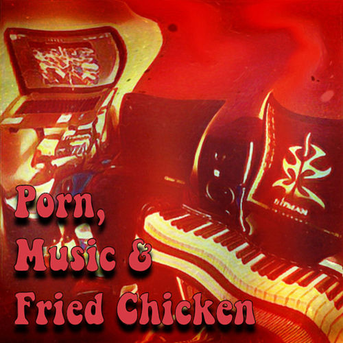 Porn,Music and Fried Chicken de Hector Hitman Cortez Jr