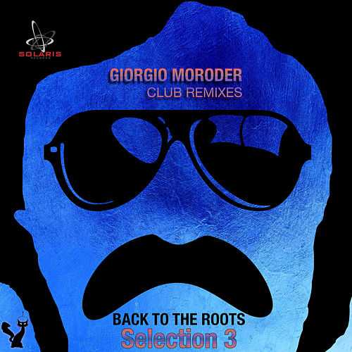 Giorgio Moroder Club Remixes Selection 3 - Back to the Roots by Giorgio Moroder
