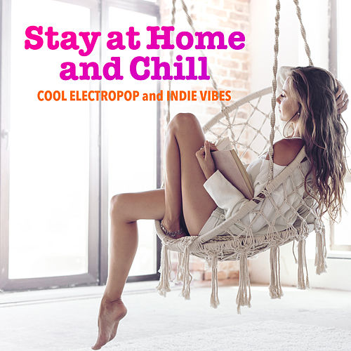 Stay at Home and Chill - Cool electropop and Indie Vibes de Lockdown Beats