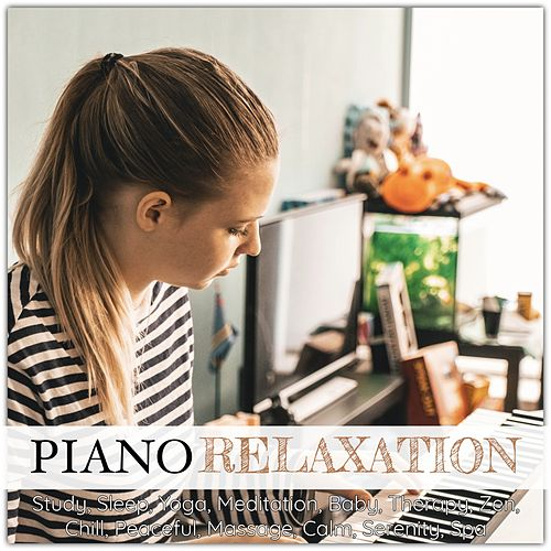 Piano Relaxation: Study, Sleep, Yoga, Meditation, Baby, Therapy, Zen, Chill, Peaceful, Massage, Calm, Serenity, Spa von Various Artists
