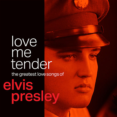 Love Me Tender: The Greatest Love Songs of Elvis Presley by Elvis Presley