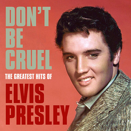 Don't Be Cruel: The Greatest Hits of Elvis Presley von Elvis Presley