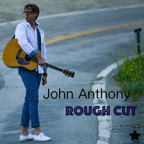 Rough Cut by John Anthony