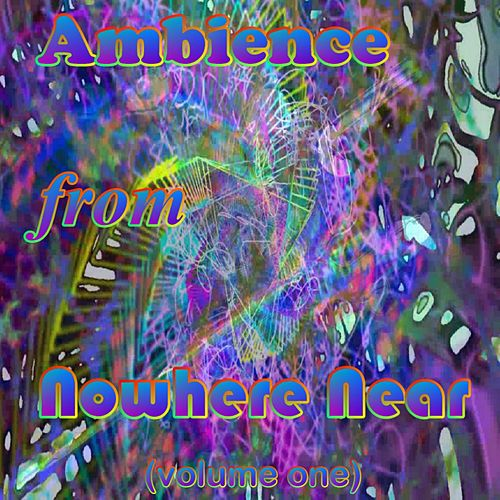 Ambience from Nowhere near, Vol. 1 by Nowhere Near