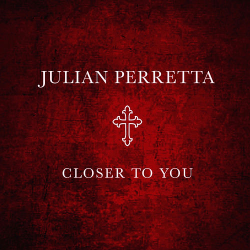 Closer To You by Julian Perretta