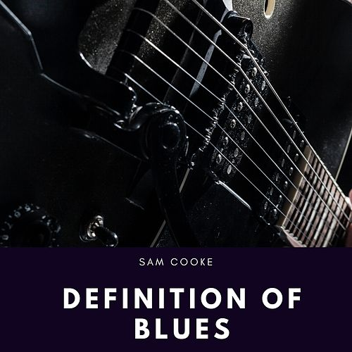 Definition of Blues by Sam Cooke