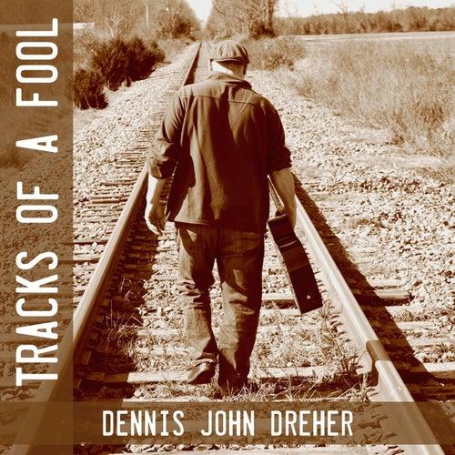 Tracks of a Fool by Dennis John Dreher