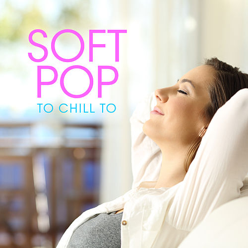 Soft Pop to Chill To by PopSounds Division