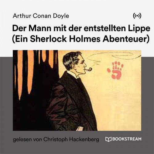 Der Mann mit der entstellten Lippe (Ein Sherlock Holmes Abenteuer) von Sherlock Holmes