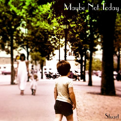 Maybe Not Today by Stuart