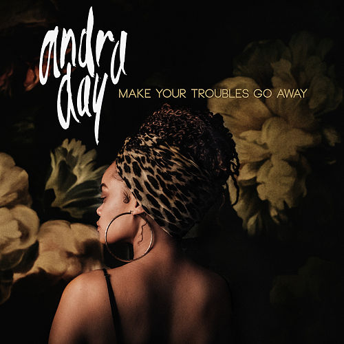 Make Your Troubles Go Away by Andra Day