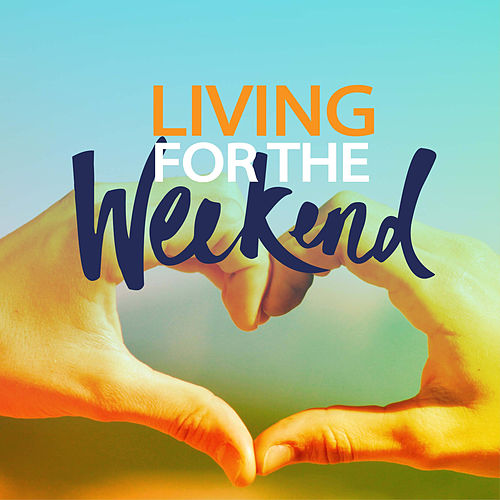 Living For The Weekend by Various Artists