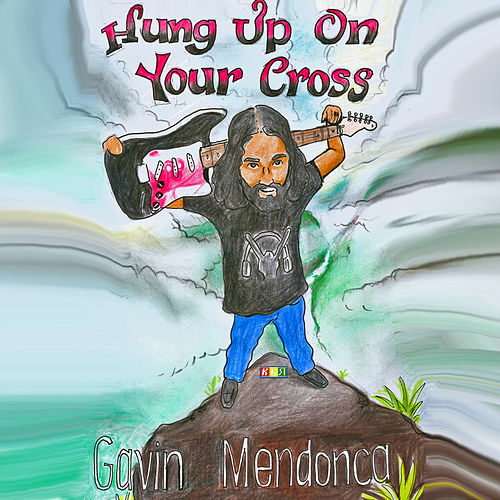 Hung up on Your Cross by Gavin Mendonca